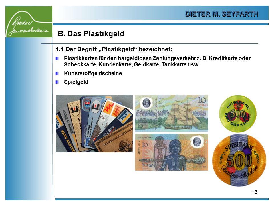 """DIETER M. SEYFARTH B. Das Plastikgeld 16 1.1 Der Begriff """"Plastikgeld"""" bezeichnet: Plastikkarten für den bargeldlosen Zahlungsverkehr z. B. Kreditkart"""