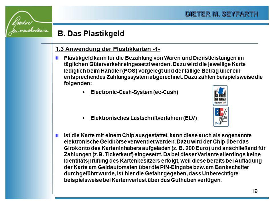 DIETER M. SEYFARTH B. Das Plastikgeld 19 1.3 Anwendung der Plastikkarten -1- Plastikgeld kann für die Bezahlung von Waren und Dienstleistungen im tägl