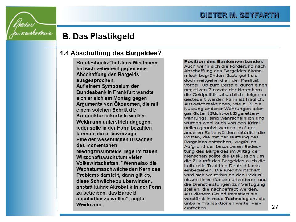DIETER M. SEYFARTH B. Das Plastikgeld 27 1.4 Abschaffung des Bargeldes? Bundesbank-Chef Jens Weidmann hat sich vehement gegen eine Abschaffung des Bar