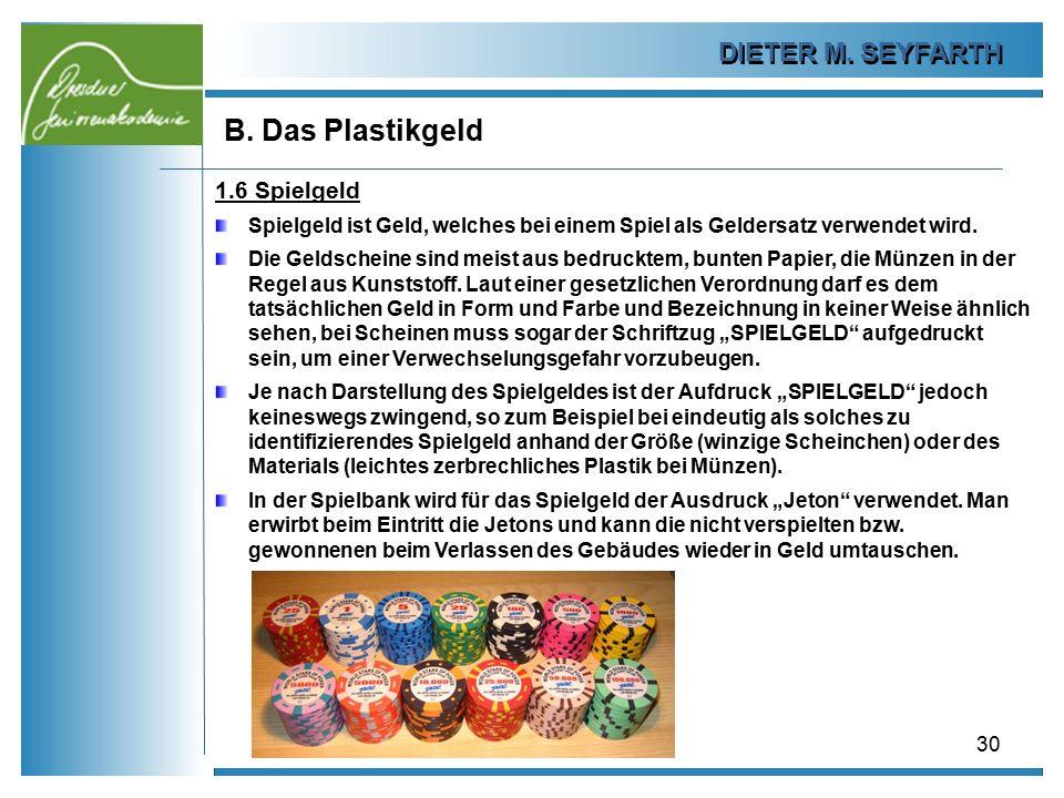 DIETER M. SEYFARTH B. Das Plastikgeld 30 1.6 Spielgeld Spielgeld ist Geld, welches bei einem Spiel als Geldersatz verwendet wird. Die Geldscheine sind
