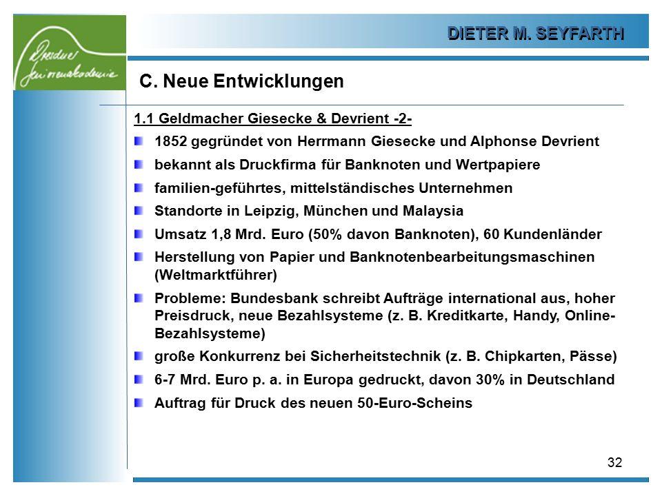 DIETER M. SEYFARTH C. Neue Entwicklungen 32 1.1 Geldmacher Giesecke & Devrient -2- 1852 gegründet von Herrmann Giesecke und Alphonse Devrient bekannt