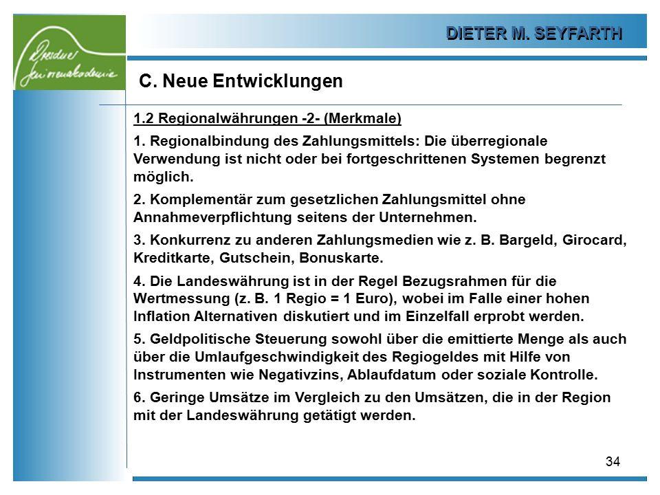 DIETER M. SEYFARTH C. Neue Entwicklungen 34 1.2 Regionalwährungen -2- (Merkmale) 1. Regionalbindung des Zahlungsmittels: Die überregionale Verwendung