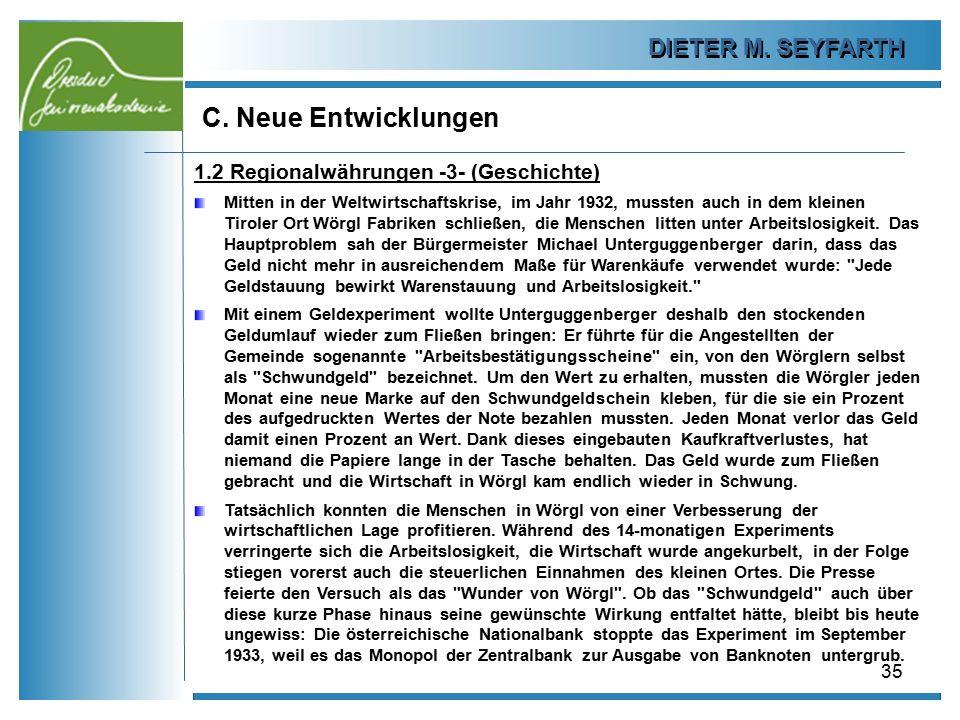 DIETER M. SEYFARTH C. Neue Entwicklungen 35 1.2 Regionalwährungen -3- (Geschichte) Mitten in der Weltwirtschaftskrise, im Jahr 1932, mussten auch in d