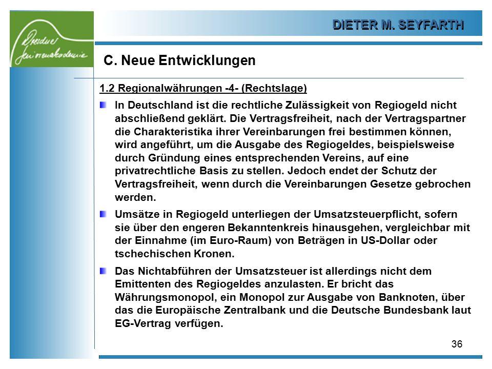 DIETER M. SEYFARTH C. Neue Entwicklungen 36 1.2 Regionalwährungen -4- (Rechtslage) In Deutschland ist die rechtliche Zulässigkeit von Regiogeld nicht