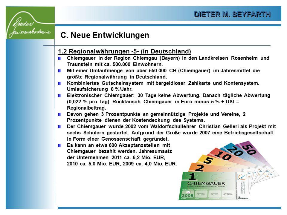DIETER M. SEYFARTH C. Neue Entwicklungen 37 1.2 Regionalwährungen -5- (in Deutschland) Chiemgauer in der Region Chiemgau (Bayern) in den Landkreisen R