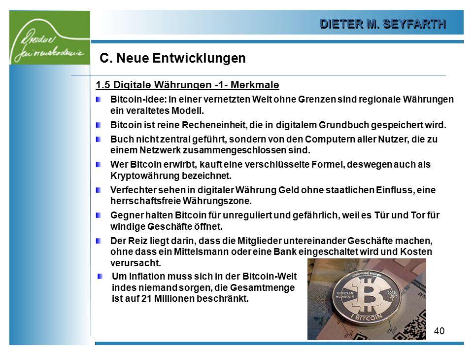 DIETER M. SEYFARTH C. Neue Entwicklungen 40 1.5 Digitale Währungen -1- Merkmale Bitcoin-Idee: In einer vernetzten Welt ohne Grenzen sind regionale Wäh