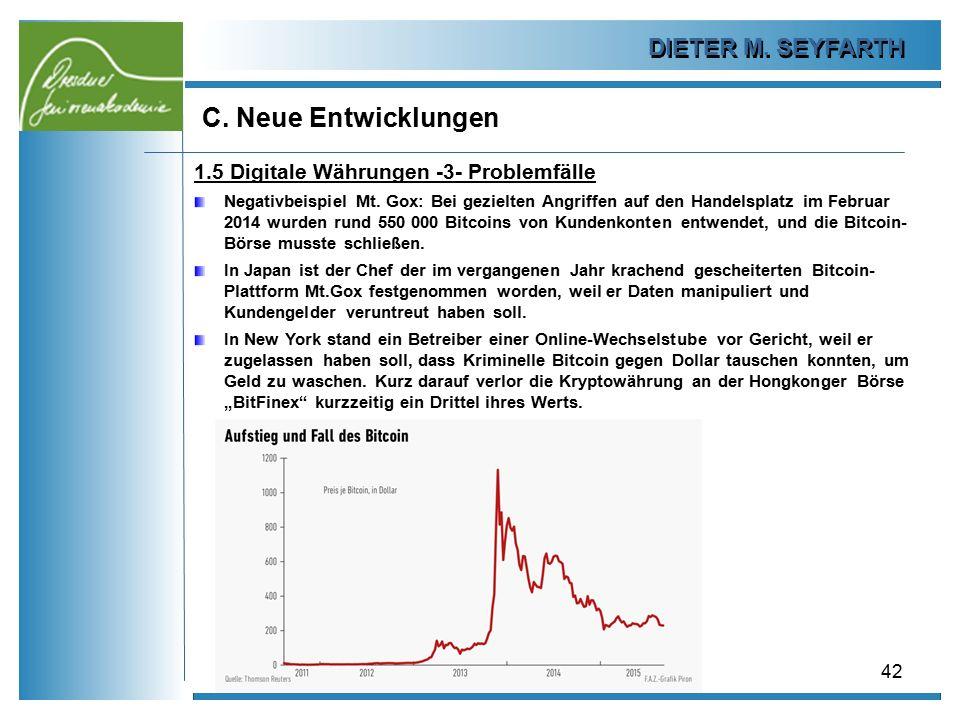 DIETER M. SEYFARTH C. Neue Entwicklungen 42 1.5 Digitale Währungen -3- Problemfälle Negativbeispiel Mt. Gox: Bei gezielten Angriffen auf den Handelspl