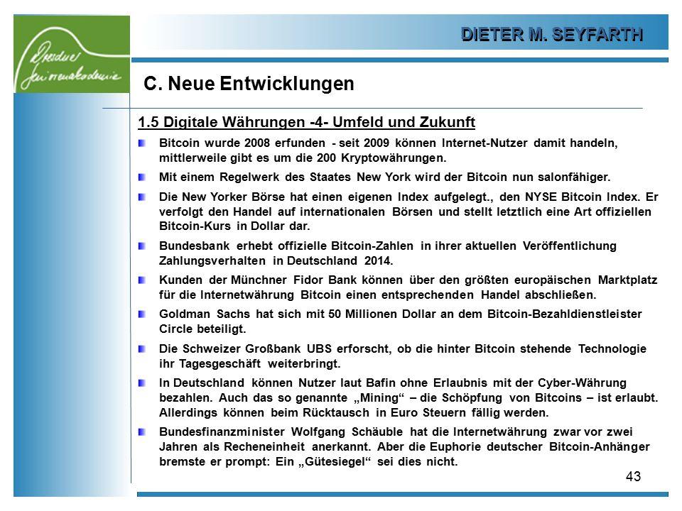 DIETER M. SEYFARTH C. Neue Entwicklungen 43 1.5 Digitale Währungen -4- Umfeld und Zukunft Bitcoin wurde 2008 erfunden - seit 2009 können Internet-Nutz