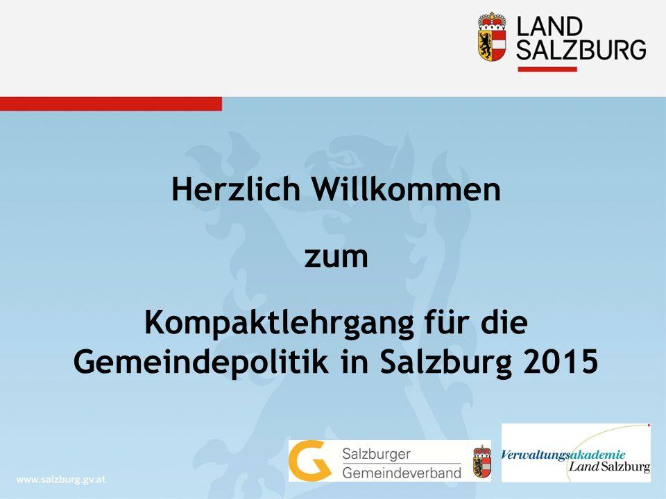 Kompaktlehrgang für die Gemeindepolitik in Salzburg 2015  Modul 1: Grundfragen  Modul 2: Kommunalpolitik und –verwaltung Mag.