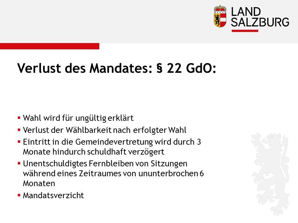 Verlust des Mandates: § 22 GdO:  Wahl wird für ungültig erklärt  Verlust der Wählbarkeit nach erfolgter Wahl  Eintritt in die Gemeindevertretung wi
