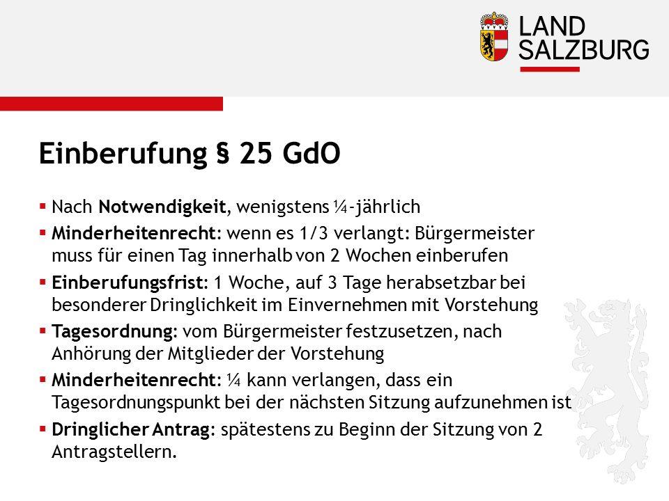 Einberufung § 25 GdO  Nach Notwendigkeit, wenigstens ¼-jährlich  Minderheitenrecht: wenn es 1/3 verlangt: Bürgermeister muss für einen Tag innerhalb