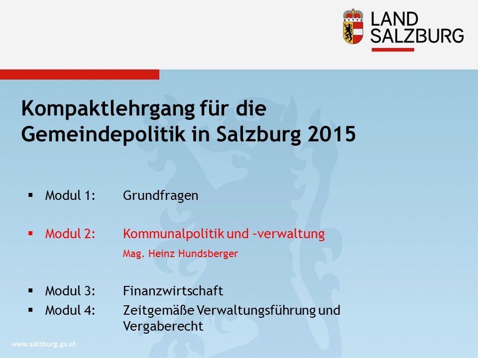Kompaktlehrgang für die Gemeindepolitik in Salzburg 2015  Modul 1: Grundfragen  Modul 2: Kommunalpolitik und –verwaltung Mag. Heinz Hundsberger  Mo