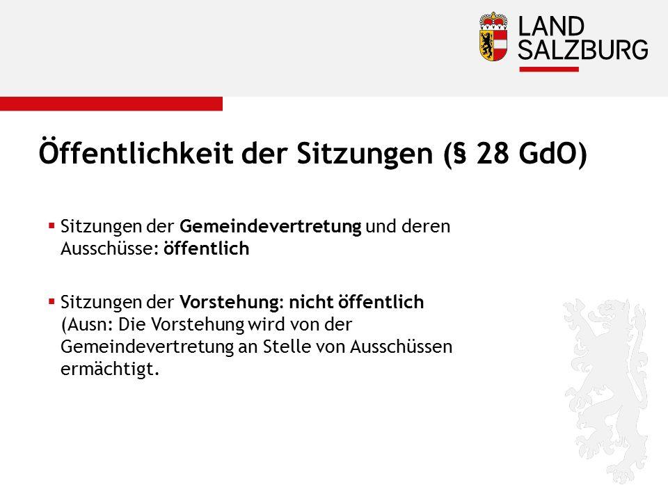 Öffentlichkeit der Sitzungen (§ 28 GdO)  Sitzungen der Gemeindevertretung und deren Ausschüsse: öffentlich  Sitzungen der Vorstehung: nicht öffentli