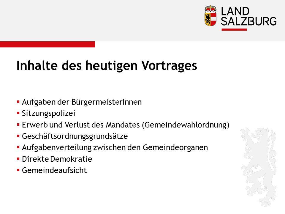 Inhalte des heutigen Vortrages  Aufgaben der BürgermeisterInnen  Sitzungspolizei  Erwerb und Verlust des Mandates (Gemeindewahlordnung)  Geschäfts
