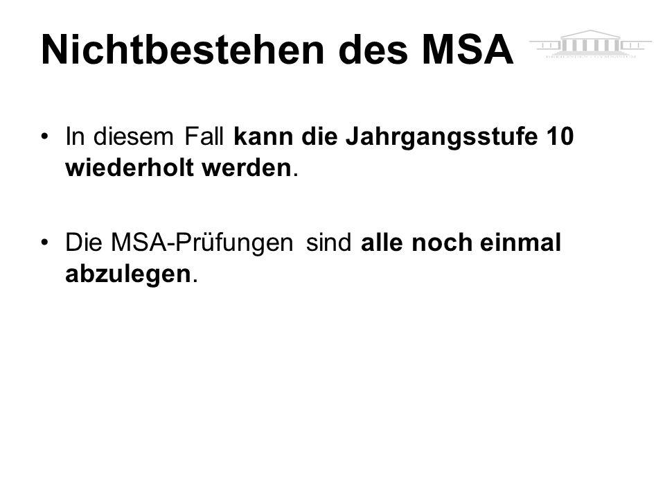 Nichtbestehen des MSA In diesem Fall kann die Jahrgangsstufe 10 wiederholt werden.