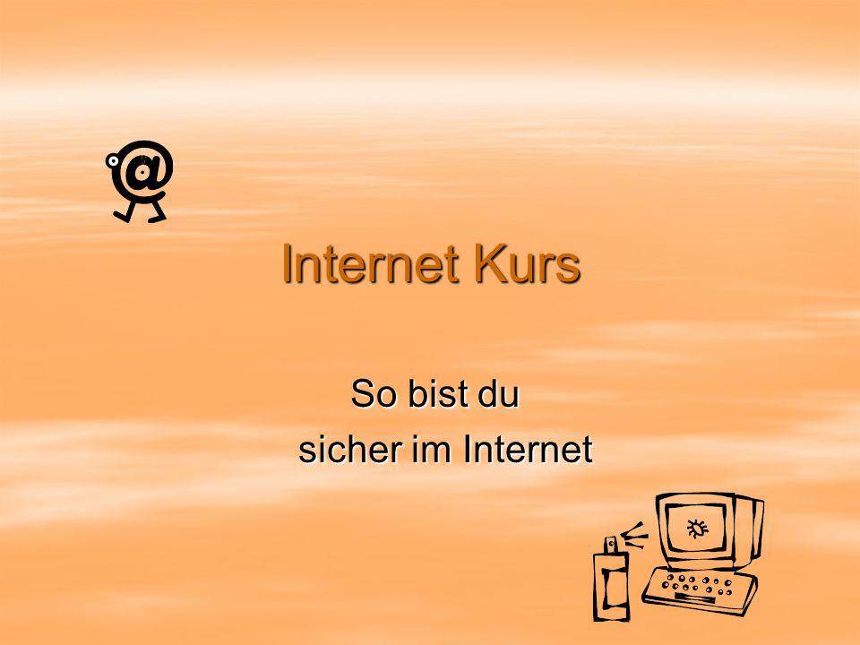 Internet Kurs So bist du So bist du sicher im Internet sicher im Internet