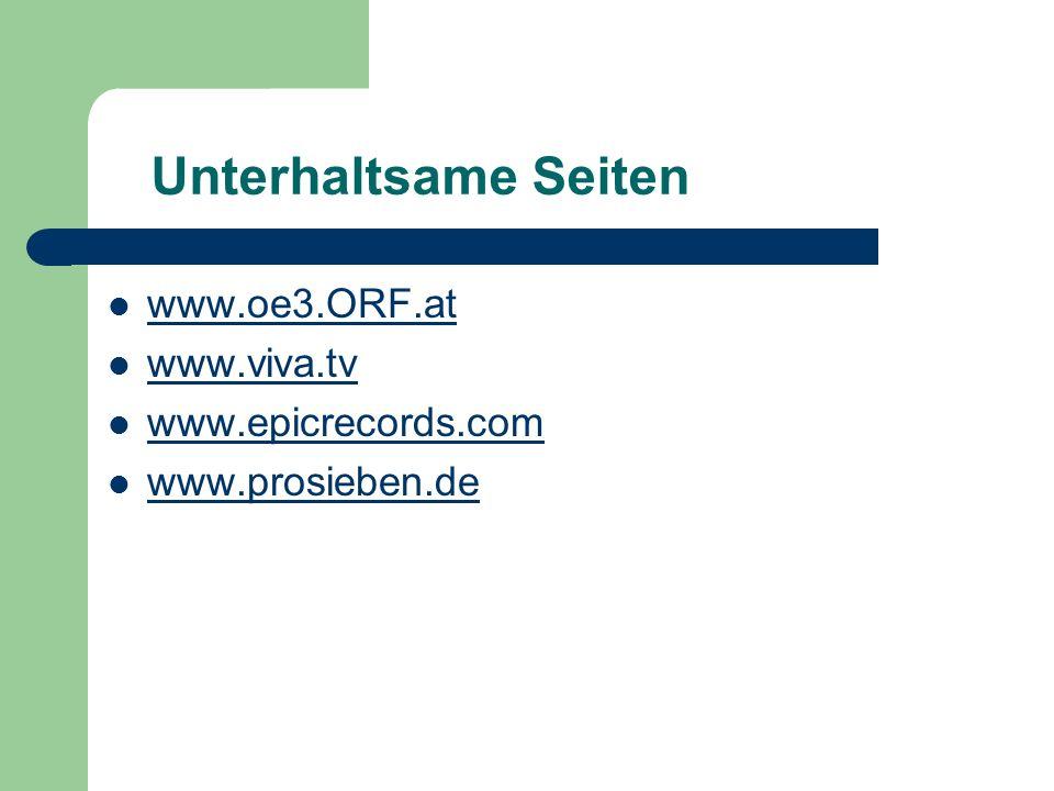 Unterhaltsame Seiten www.oe3.ORF.at www.viva.tv www.epicrecords.com www.prosieben.de