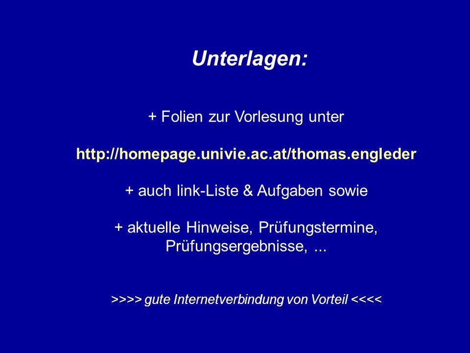 Unterlagen: + Folien zur Vorlesung unter http://homepage.univie.ac.at/thomas.engleder + auch link-Liste & Aufgaben sowie + aktuelle Hinweise, Prüfungs