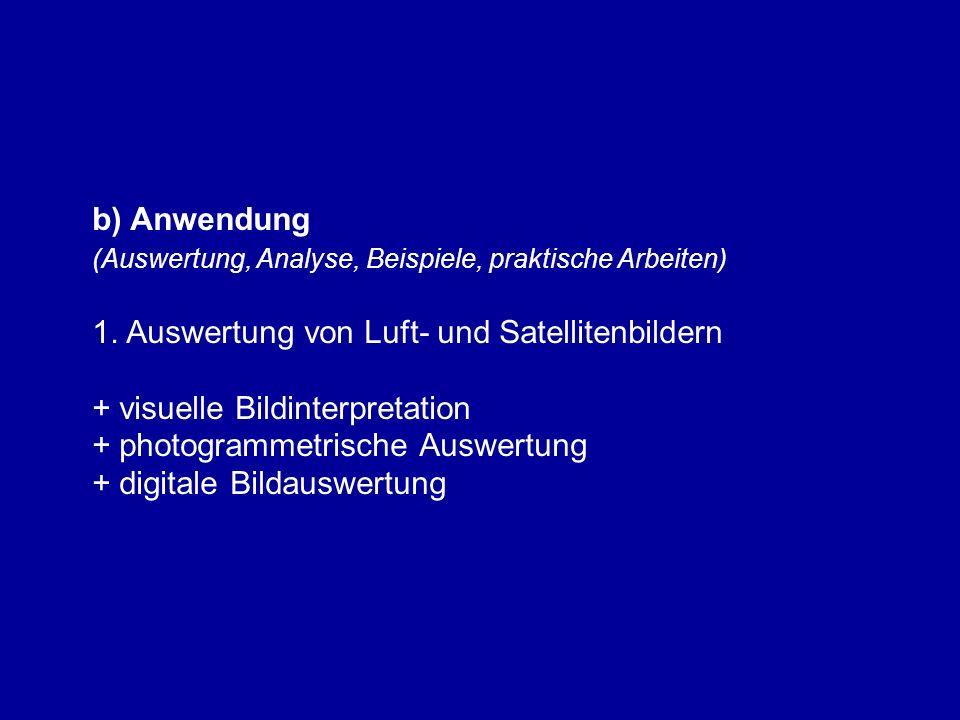 b) Anwendung (Auswertung, Analyse, Beispiele, praktische Arbeiten) 1. Auswertung von Luft- und Satellitenbildern + visuelle Bildinterpretation + photo