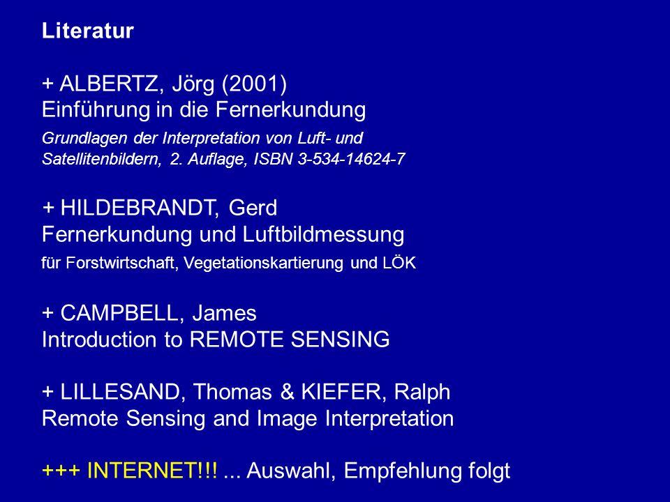 Literatur + ALBERTZ, Jörg (2001) Einführung in die Fernerkundung Grundlagen der Interpretation von Luft- und Satellitenbildern, 2. Auflage, ISBN 3-534