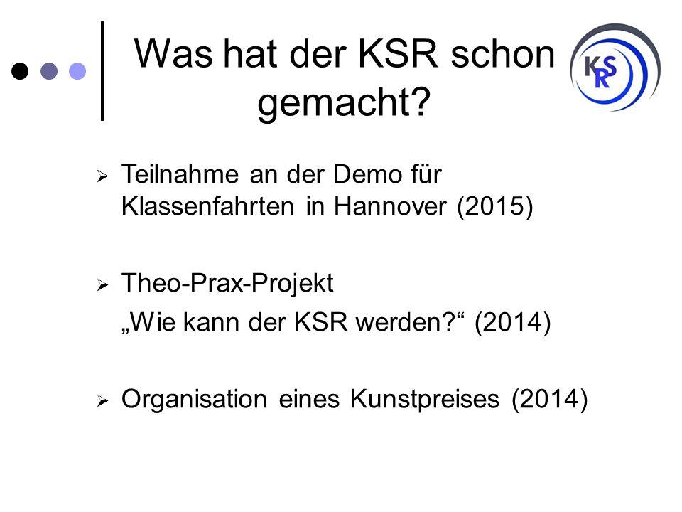 """Was hat der KSR schon gemacht?  Teilnahme an der Demo für Klassenfahrten in Hannover (2015)  Theo-Prax-Projekt """"Wie kann der KSR werden?"""" (2014)  O"""