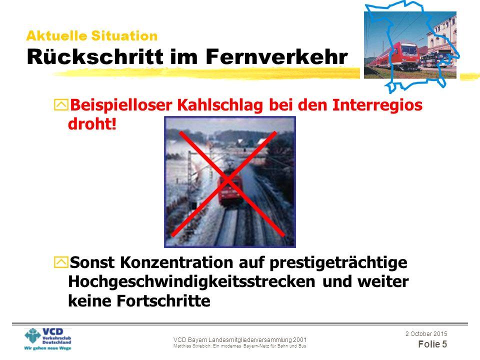 2 October 2015 Folie 5 VCD Bayern Landesmitgliederversammlung 2001 Matthias Striebich: Ein modernes Bayern-Netz für Bahn und Bus Aktuelle Situation Rückschritt im Fernverkehr yBeispielloser Kahlschlag bei den Interregios droht.