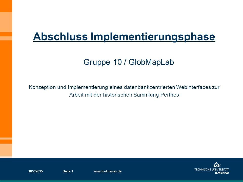 10/2/2015www.tu-ilmenau.deSeite 1 Abschluss Implementierungsphase Konzeption und Implementierung eines datenbankzentrierten Webinterfaces zur Arbeit m