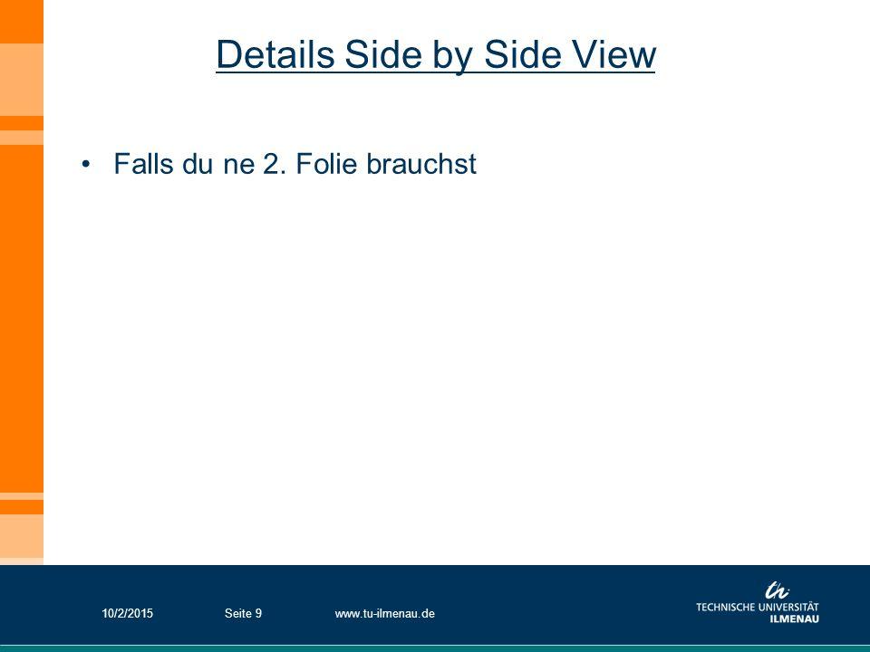 Details Side by Side View Falls du ne 2. Folie brauchst 10/2/2015www.tu-ilmenau.deSeite 9