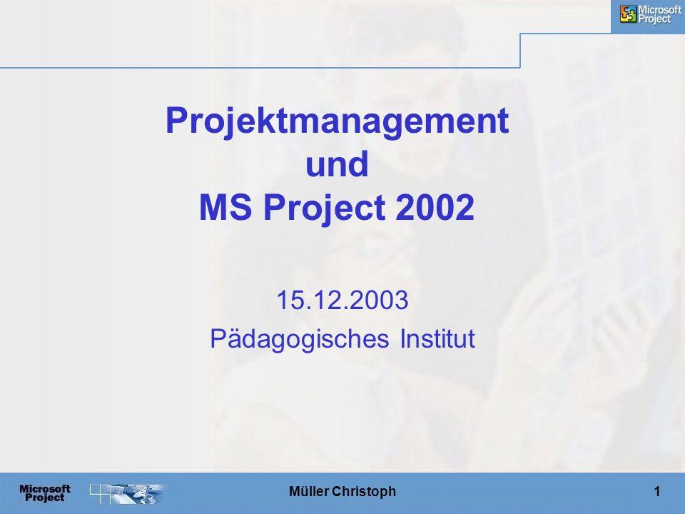Müller Christoph1 Projektmanagement und MS Project 2002 15.12.2003 Pädagogisches Institut