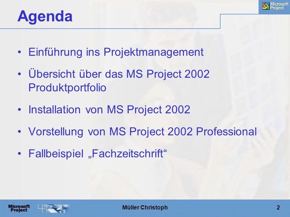 """Müller Christoph2 Agenda Einführung ins Projektmanagement Übersicht über das MS Project 2002 Produktportfolio Installation von MS Project 2002 Vorstellung von MS Project 2002 Professional Fallbeispiel """"Fachzeitschrift"""