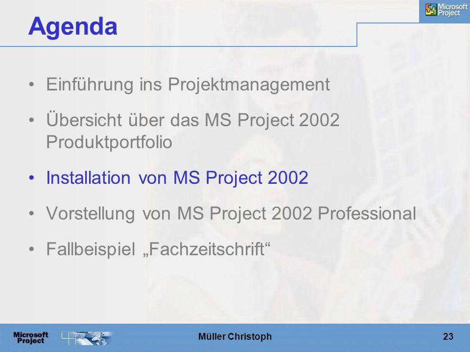 """Müller Christoph23 Agenda Einführung ins Projektmanagement Übersicht über das MS Project 2002 Produktportfolio Installation von MS Project 2002 Vorstellung von MS Project 2002 Professional Fallbeispiel """"Fachzeitschrift"""