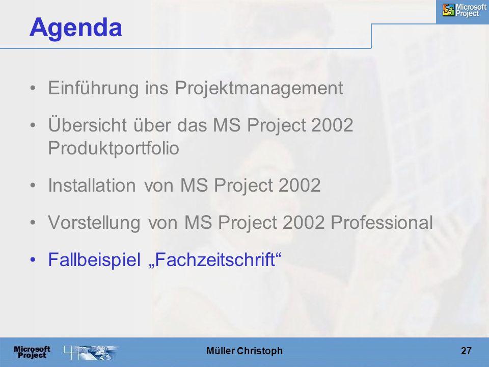 """Müller Christoph27 Agenda Einführung ins Projektmanagement Übersicht über das MS Project 2002 Produktportfolio Installation von MS Project 2002 Vorstellung von MS Project 2002 Professional Fallbeispiel """"Fachzeitschrift"""