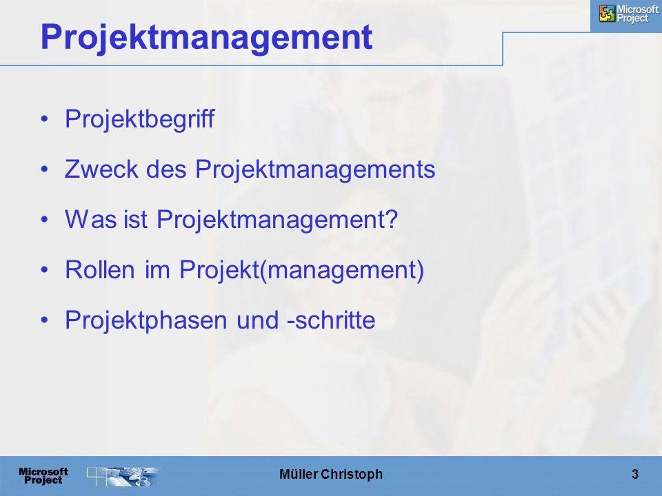 Müller Christoph4 Projektmanagement Bedingungen: –Exakte Formulierung des Projektziels –Eindeutige Definition des Projektstarts und –endes –Mehrere miteinander verbundene Aktivitäten –Begrenzte und eindeutig definierte Ressourcen –Risiko eines Misserfolgs Projektbegriff