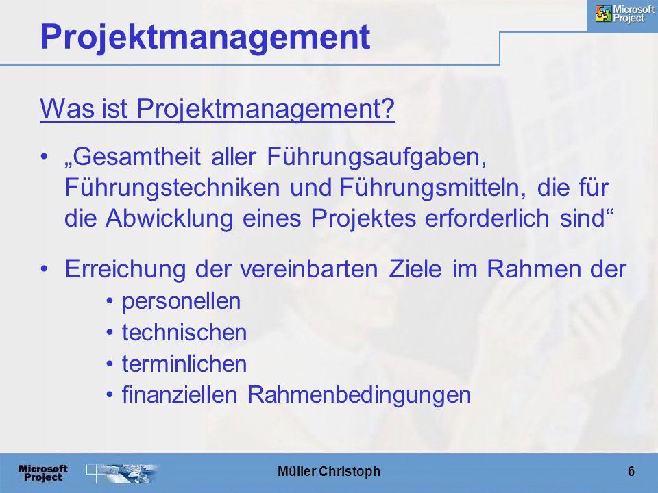 """Müller Christoph6 Projektmanagement """"Gesamtheit aller Führungsaufgaben, Führungstechniken und Führungsmitteln, die für die Abwicklung eines Projektes erforderlich sind Erreichung der vereinbarten Ziele im Rahmen der personellen technischen terminlichen finanziellen Rahmenbedingungen Was ist Projektmanagement"""