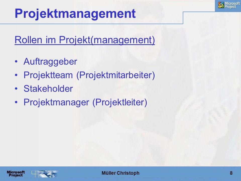 Müller Christoph8 Projektmanagement Auftraggeber Projektteam (Projektmitarbeiter) Stakeholder Projektmanager (Projektleiter) Rollen im Projekt(management)