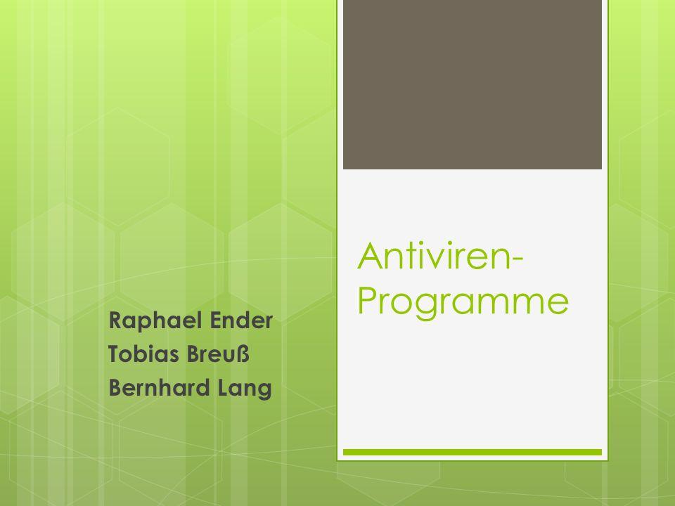 Antiviren- Programme Raphael Ender Tobias Breuß Bernhard Lang