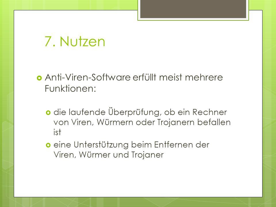 7. Nutzen  Anti-Viren-Software erfüllt meist mehrere Funktionen:  die laufende Überprüfung, ob ein Rechner von Viren, Würmern oder Trojanern befalle