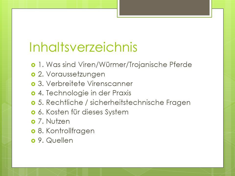 Inhaltsverzeichnis  1. Was sind Viren/Würmer/Trojanische Pferde  2. Voraussetzungen  3. Verbreitete Virenscanner  4. Technologie in der Praxis  5