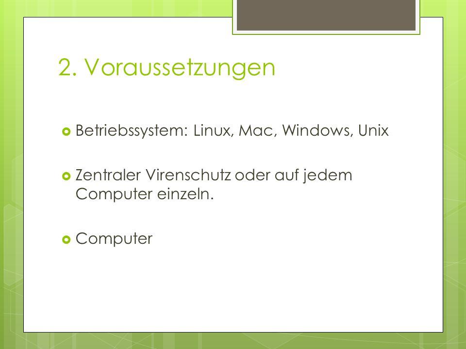 2. Voraussetzungen  Betriebssystem: Linux, Mac, Windows, Unix  Zentraler Virenschutz oder auf jedem Computer einzeln.  Computer