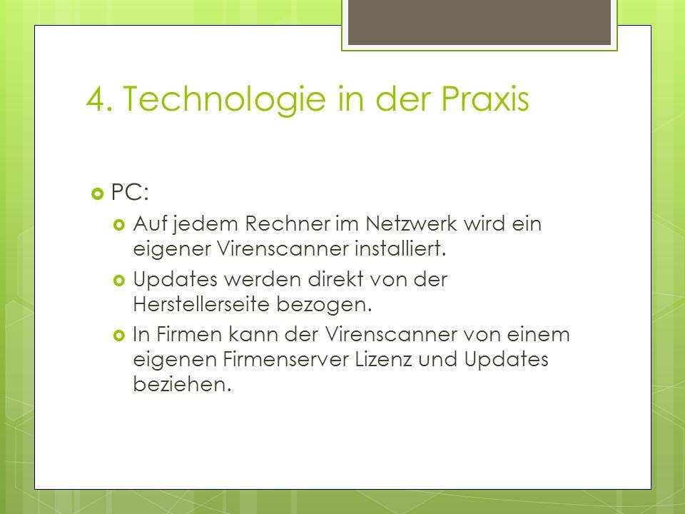 4. Technologie in der Praxis  PC:  Auf jedem Rechner im Netzwerk wird ein eigener Virenscanner installiert.  Updates werden direkt von der Herstell