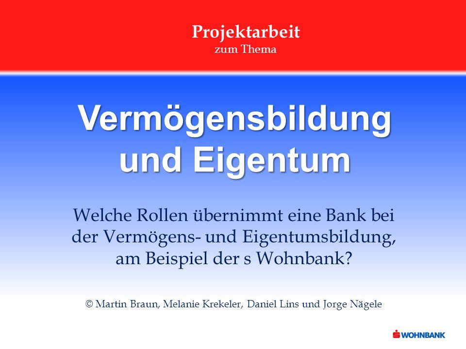 Welche Rollen übernimmt eine Bank bei der Vermögens- und Eigentumsbildung, am Beispiel der s Wohnbank? © Martin Braun, Melanie Krekeler, Daniel Lins u