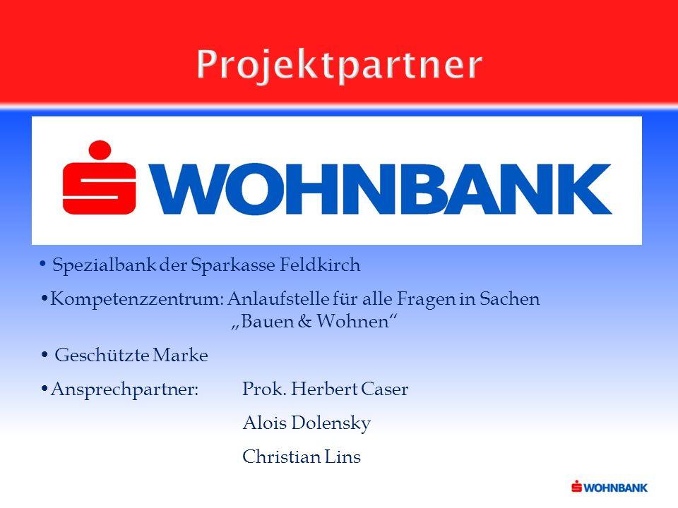 """Projektpartner Spezialbank der Sparkasse Feldkirch Kompetenzzentrum: Anlaufstelle für alle Fragen in Sachen """"Bauen & Wohnen Geschützte Marke Ansprechpartner:Prok."""