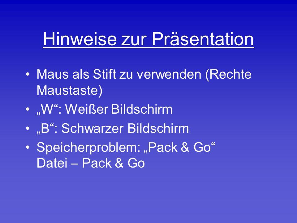 """Hinweise zur Präsentation Maus als Stift zu verwenden (Rechte Maustaste) """"W : Weißer Bildschirm """"B : Schwarzer Bildschirm Speicherproblem: """"Pack & Go Datei – Pack & Go"""