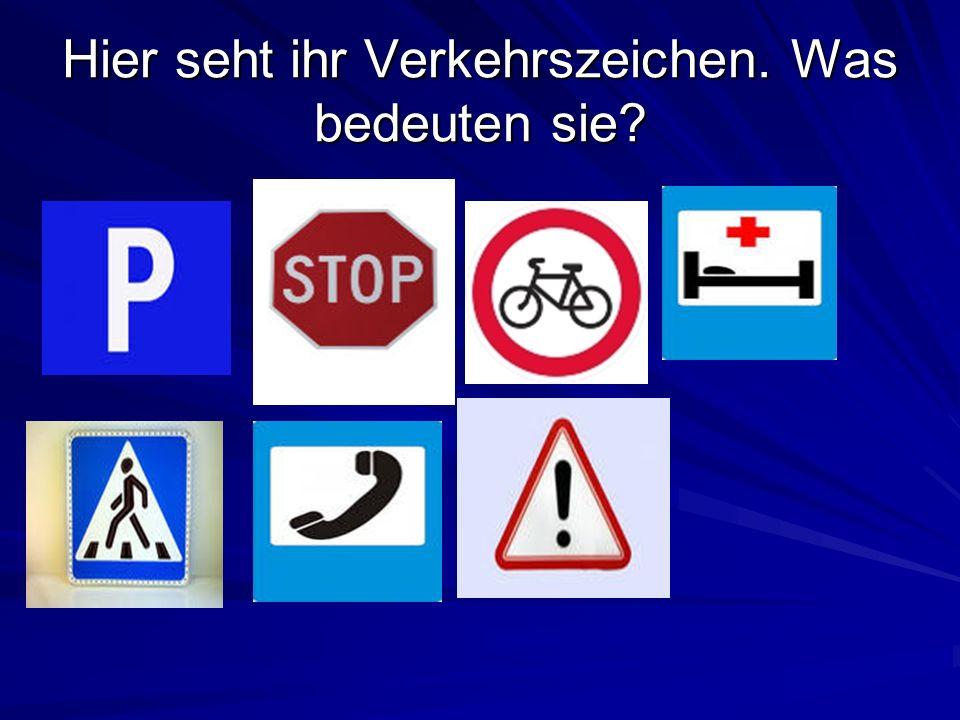 Hier seht ihr Verkehrszeichen. Was bedeuten sie?