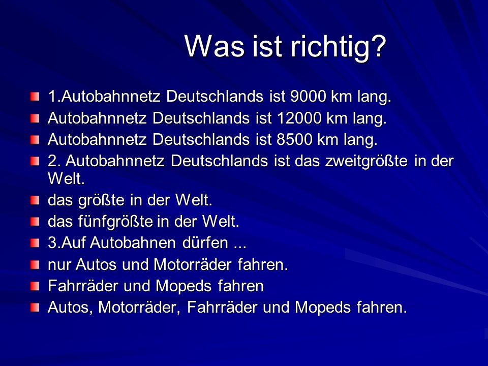 Was ist richtig. 1.Autobahnnetz Deutschlands ist 9000 km lang.