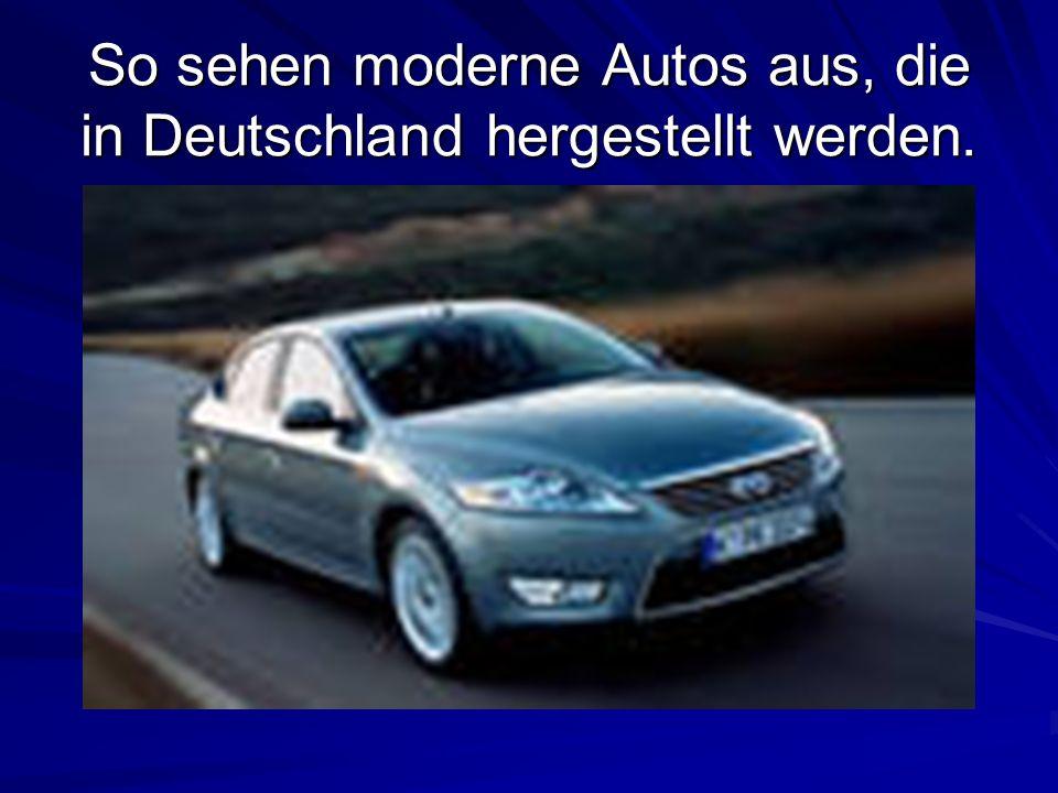 So sehen moderne Autos aus, die in Deutschland hergestellt werden.