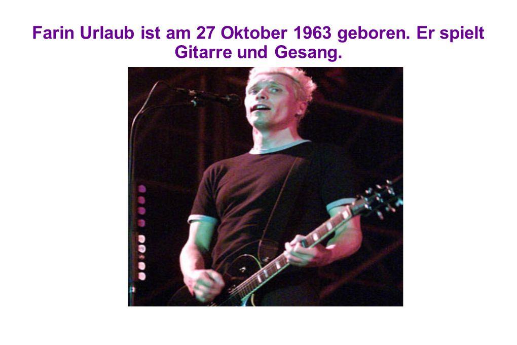 Farin Urlaub ist am 27 Oktober 1963 geboren. Er spielt Gitarre und Gesang.