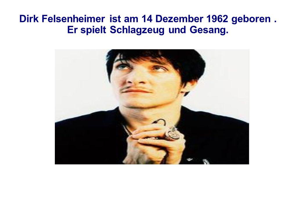 Dirk Felsenheimer ist am 14 Dezember 1962 geboren. Er spielt Schlagzeug und Gesang.