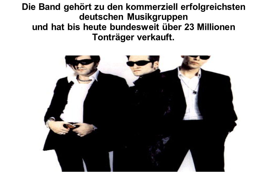 Die Band gehört zu den kommerziell erfolgreichsten deutschen Musikgruppen und hat bis heute bundesweit über 23 Millionen Tonträger verkauft.