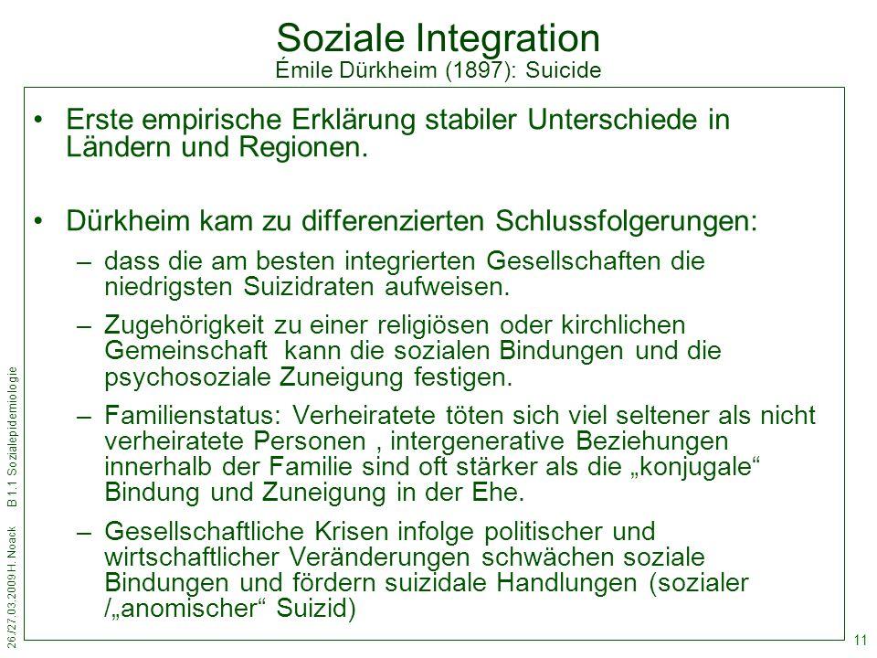 26./27.03.2009 H. Noack B 1.1 Sozialepidemiologie 11 Soziale Integration Émile Dürkheim (1897): Suicide Erste empirische Erklärung stabiler Unterschie